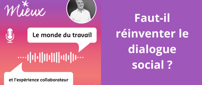 Podcast : Doit-on réinventer le dialogue social ?