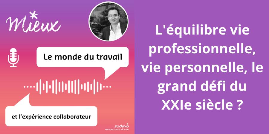 [Podcast]  : l'équilibre vie professionnelle, vie personnelle, le grand défi du XXIe siècle ?