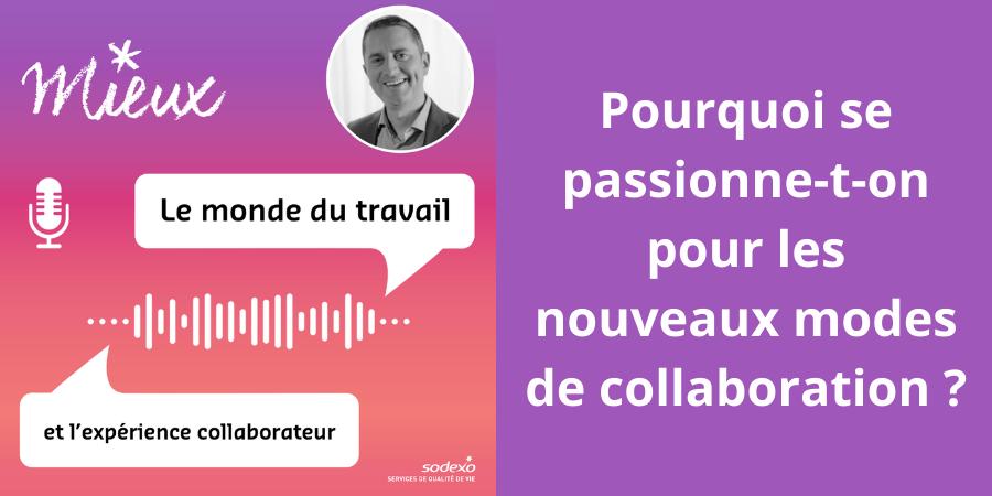 [Podcast] Pourquoi se passionne-t-on pour les nouveaux modes de collaboration ?